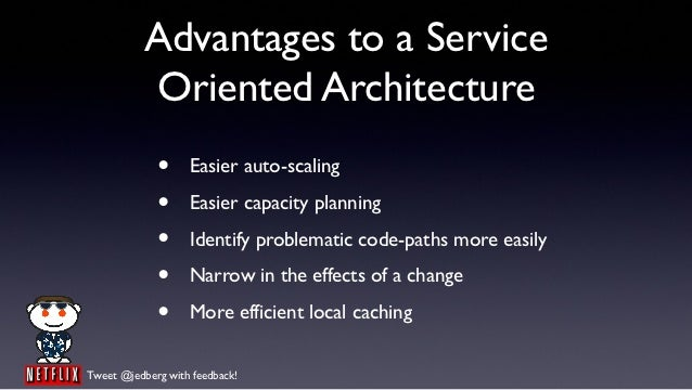 Advantages to a Service           Oriented Architecture             •     Easier auto-scaling             •     Easier cap...