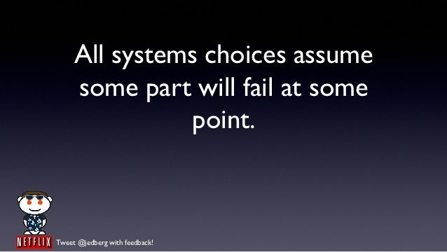 All systems choices assume     some part will fail at some                point.Tweet @jedberg with feedback!