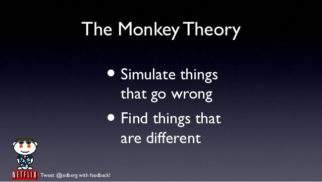 The Monkey Theory                           • Simulate things                                that go wrong                ...