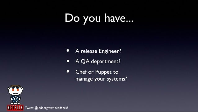 Do you have...                           •    A release Engineer?                           •    A QA department?         ...