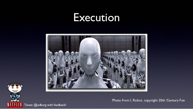 Execution                                       Photo from I, Robot, copyright 20th Century FoxTweet @jedberg with feedback!