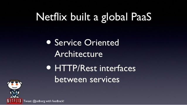 Netflix built a global PaaS               • Service Oriented                      Architecture               • HTTP/Rest i...