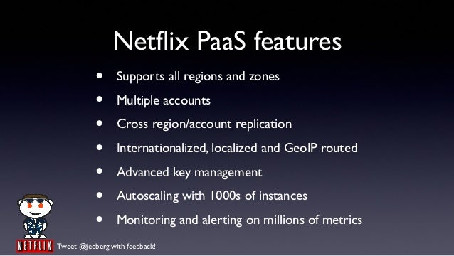 Netflix PaaS features           •     Supports all regions and zones           •     Multiple accounts           •     Cro...