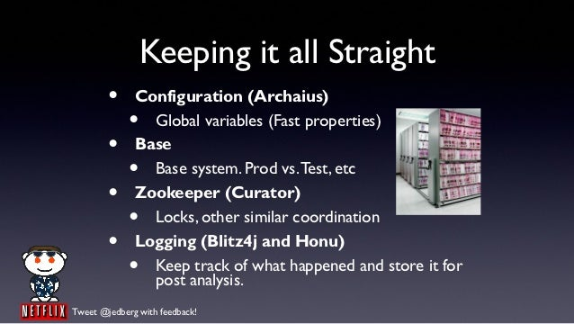 Keeping it all Straight        •     Configuration (Archaius)             •  Global variables (Fast properties)        •  ...