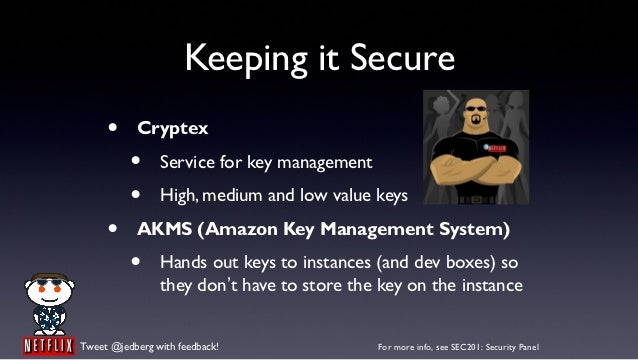 Keeping it Secure     •     Cryptex          •     Service for key management          •     High, medium and low value ke...