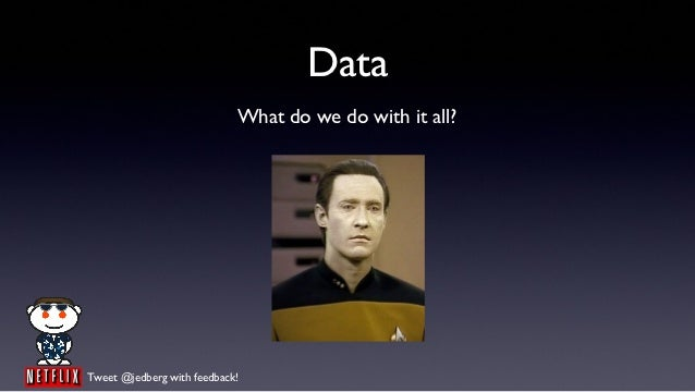 Data                            What do we do with it all?Tweet @jedberg with feedback!