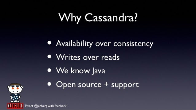 Why Cassandra?               • Availability over consistency               • Writes over reads               • We know Jav...