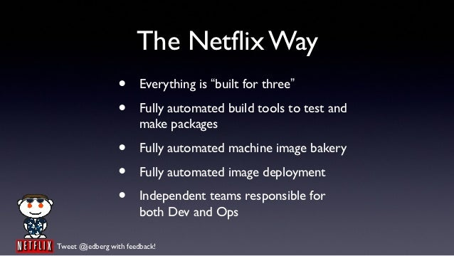 """The Netflix Way                 •      Everything is """"built for three""""                 •      Fully automated build tools ..."""