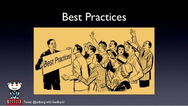 Best PracticesTweet @jedberg with feedback!