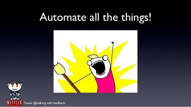Automate all the things!Tweet @jedberg with feedback!