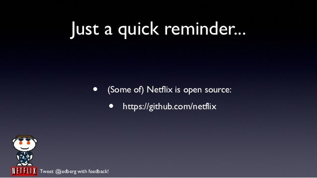 Just a quick reminder...                      •     (Some of) Netflix is open source:                            •   https...
