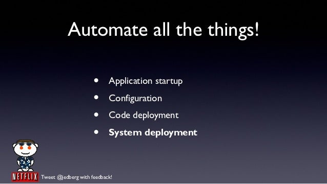 Automate all the things!                     •     Application startup                     •     Configuration            ...