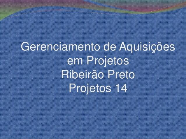 Gerenciamento de Aquisições        em Projetos       Ribeirão Preto        Projetos 14