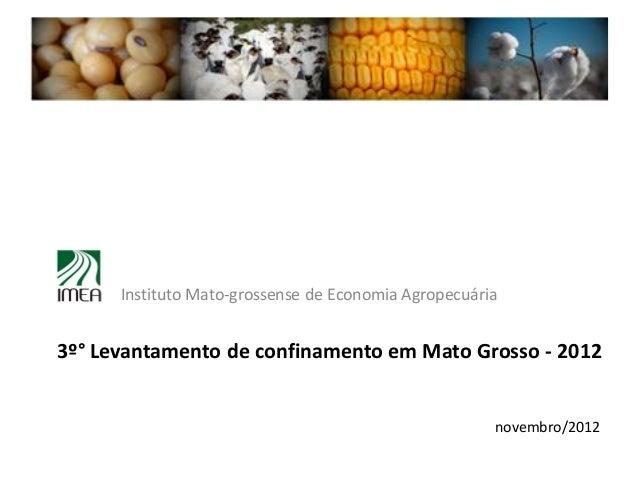 Instituto Mato-grossense de Economia Agropecuária3º° Levantamento de confinamento em Mato Grosso - 2012                   ...