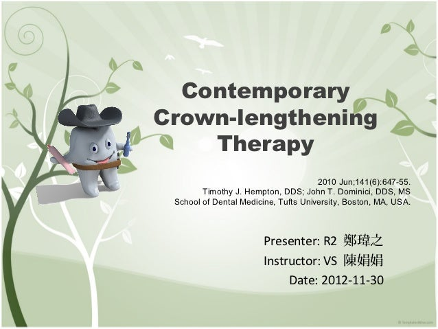ContemporaryCrown-lengthening    Therapy                                      2010 Jun;141(6):647-55.        Timothy J. He...