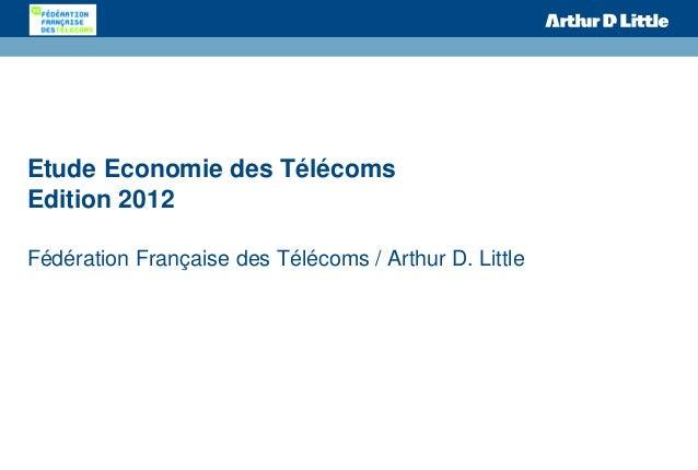Etude Economie des Télécoms Edition 2012 Fédération Française des Télécoms / Arthur D. Little