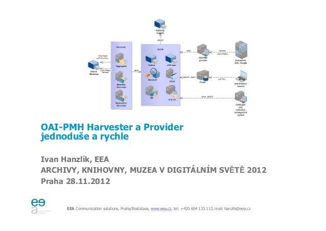 OAI-PMH Harvester a Provider - jednoduše a rychleOAI-PMH Harvester a Providerjednoduše a rychleIvan Hanzlík, EEAARCHIVY, K...