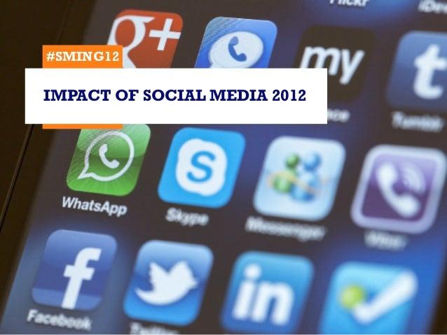 #SMING12IMPACT OF SOCIAL MEDIA 2012