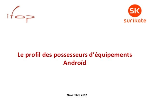Le profil des possesseurs d'équipements                 Androïd                Novembre 2012