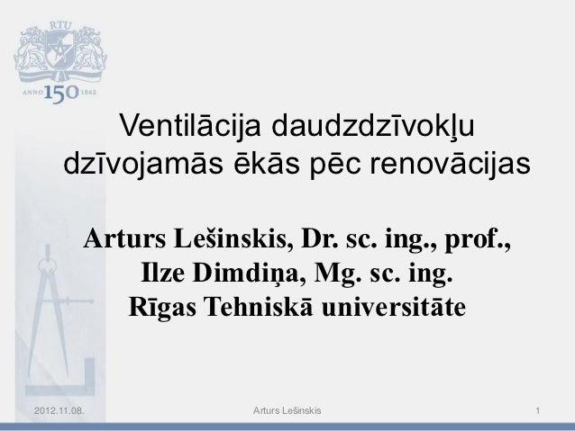 Ventilācija daudzdzīvokļu      dzīvojamās ēkās pēc renovācijas          Arturs Lešinskis, Dr. sc. ing., prof.,            ...