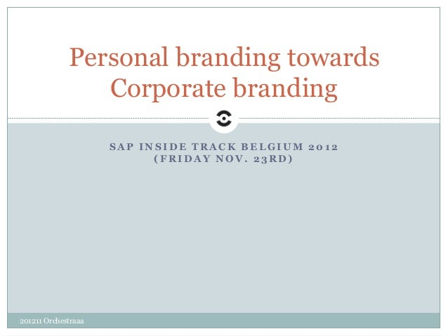Personal branding towards                Corporate branding                     SAP INSIDE TRACK BELGIUM 2012             ...