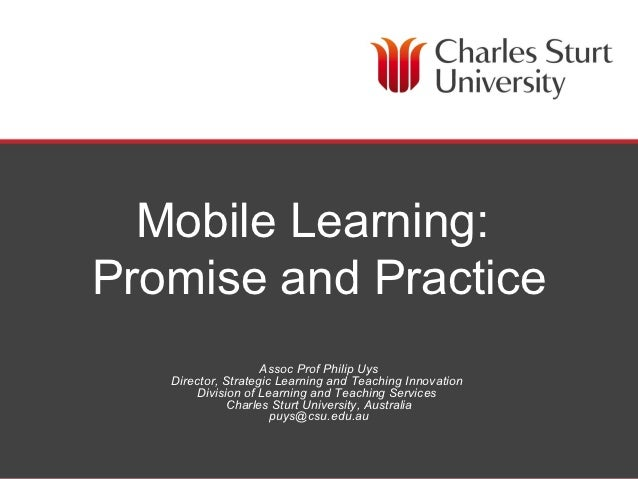 Mobile Learning:Promise and Practice                    Assoc Prof Philip Uys   Director, Strategic Learning and Teaching ...