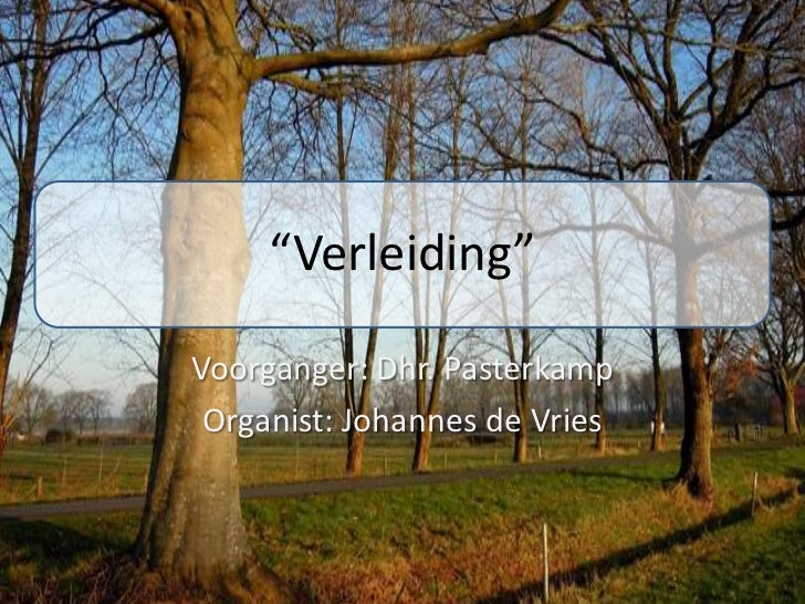 """Verleiding""Voorganger: Dhr. Pasterkamp Organist: Johannes de Vries"