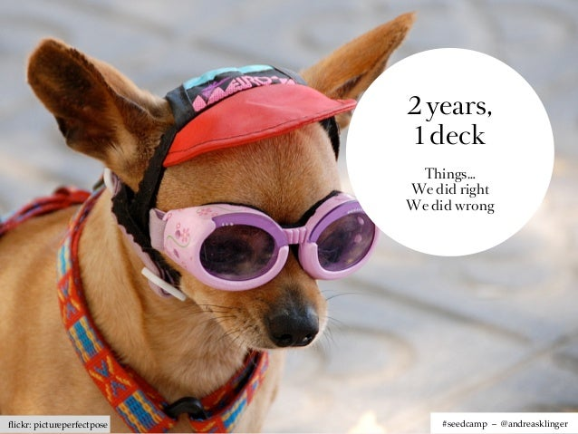2 years,                             1 deck                             Things…                            We did right   ...