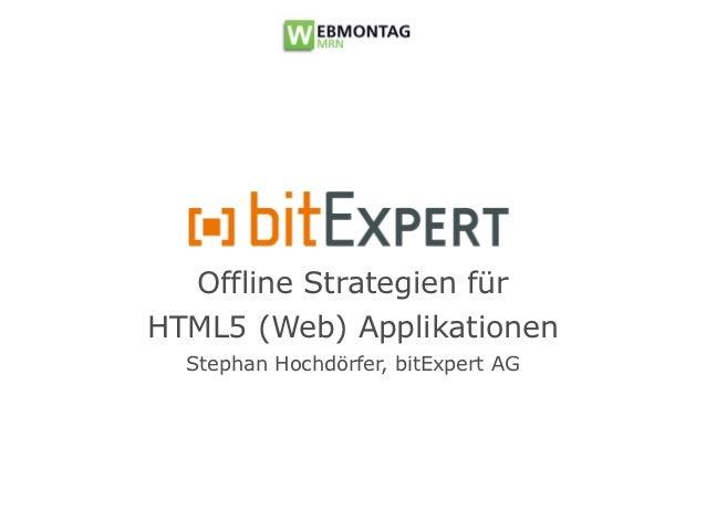 Offline Strategien fürHTML5 (Web) Applikationen  Stephan Hochdörfer, bitExpert AG