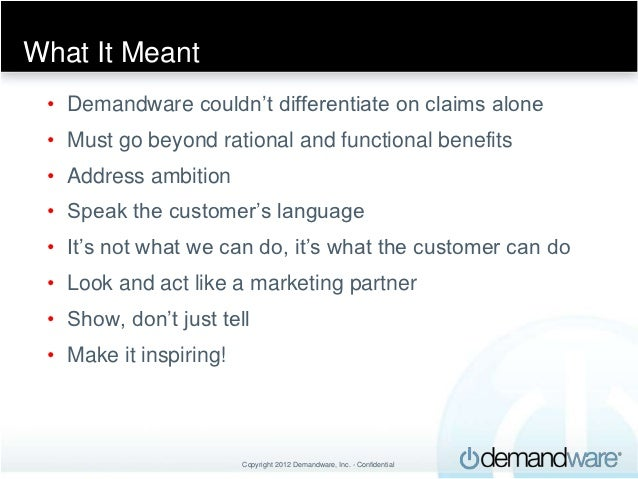 What It Meant • Demandware couldn't differentiate on claims alone • Must go beyond rational and functional benefits • Addr...
