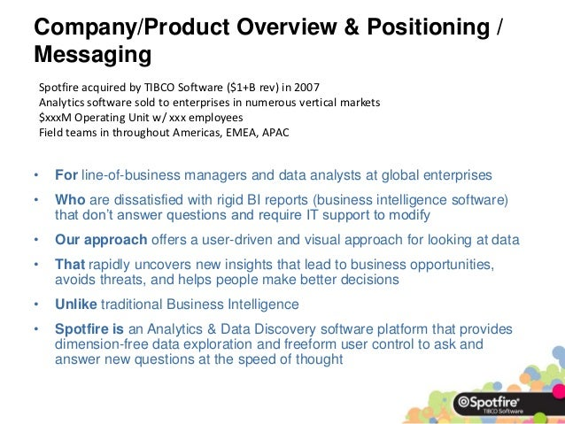 Company/Product Overview & Positioning /MessagingSpotfire acquired by TIBCO Software ($1+B rev) in 2007Analytics software ...
