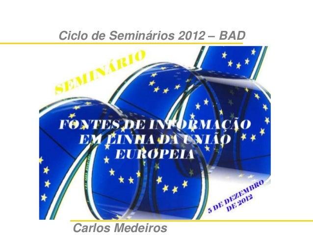 Ciclo de Seminários 2012 – BADFontes de Informação em linha da União Europeia      Ciclo de SemináriosBiblioteca Nacional ...