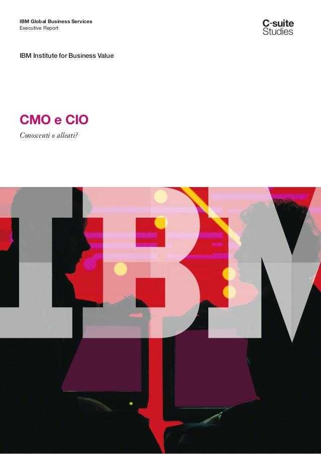 IBM Global Business ServicesExecutive ReportIBM Institute for Business ValueCMO e CIOConoscenti o alleati?