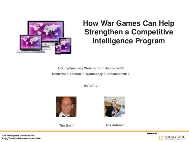 How War Games Can Help Strengthen a Competitive Intelligence Program  A Complimentary Webinar from Aurora WDC 12:00 Noon E...