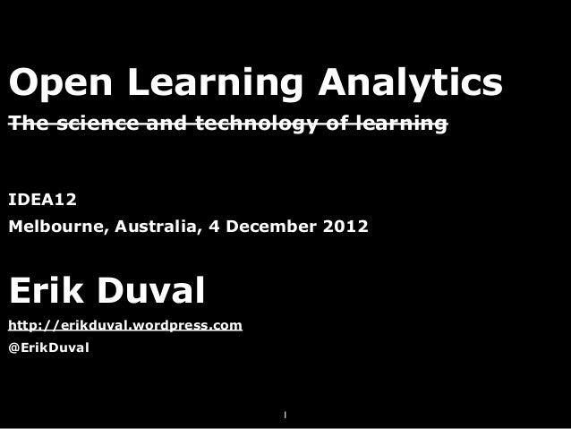 Open Learning AnalyticsThe science and technology of learningIDEA12Melbourne, Australia, 4 December 2012Erik Duvalhttp://e...