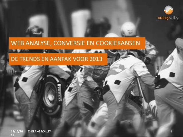WEB ANALYSE, CONVERSIE EN COOKIEKANSENDE TRENDS EN AANPAK VOOR 201312/10/20   © ORANGEVALLEY                112