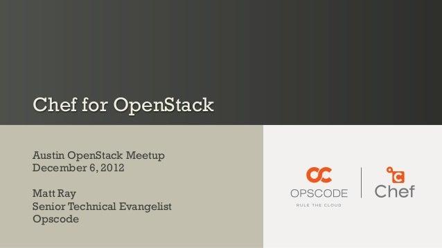 Chef for OpenStackAustin OpenStack MeetupDecember 6, 2012Matt RaySenior Technical EvangelistOpscode