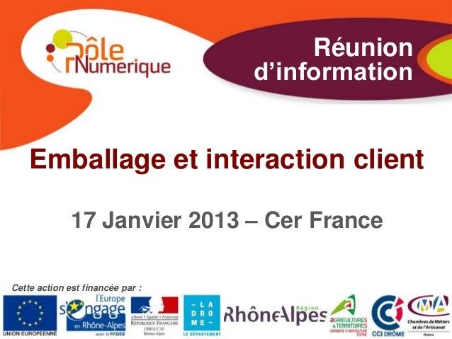 Réunion                                  d'information    Emballage et interaction client              17 Janvier 2013 – C...