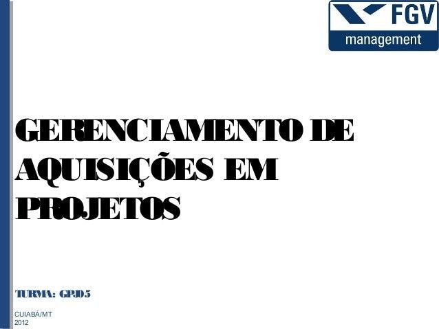 GERENCIAMENTO DEAQUISIÇÕES EMPROJETOSTURM GP 05    A: JCUIABÁ/MT2012