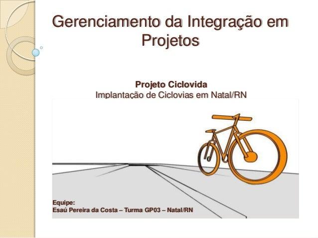 Gerenciamento da Integração em          Projetos                      Projeto Ciclovida             Implantação de Ciclovi...