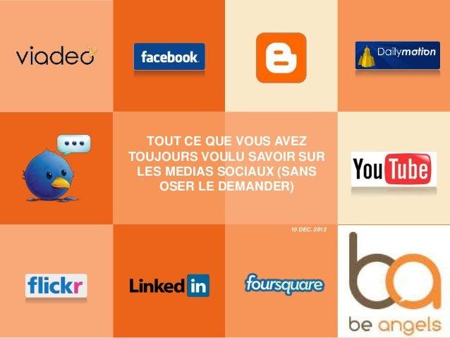 TOUT CE QUE VOUS AVEZTOUJOURS VOULU SAVOIR SUR LES MEDIAS SOCIAUX (SANS    OSER LE DEMANDER)                    10 DEC. 2012