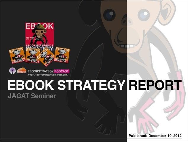 EBOOK STRATEGY REPORTJAGAT Seminar                Published: December 10, 2012