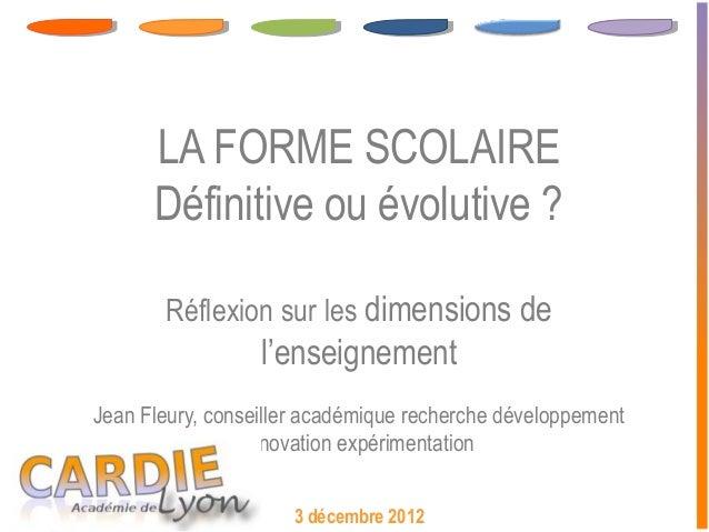 LA FORME SCOLAIRE      Définitive ou évolutive ?       Réflexion sur les dimensions de                  l'enseignementJean...