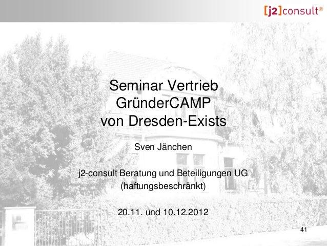 Seminar Vertrieb       GründerCAMP     von Dresden-Exists             Sven Jänchenj2-consult Beratung und Beteiligungen UG...