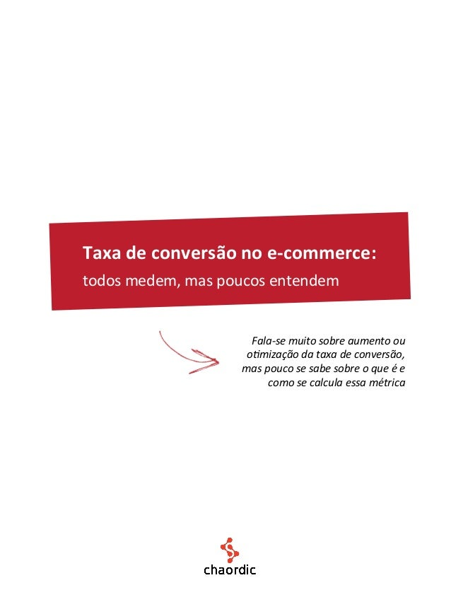 Taxa de conversão no e-‐commerce: todos medem, mas poucos entendem                             Fala-...