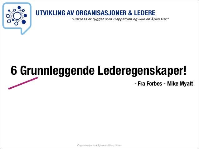 """UTVIKLING AV ORGANISASJONER & LEDERE  """"Suksess er bygget som Trappetrinn og ikke en Åpen Dør""""  6 Grunnleggende Lederegensk..."""