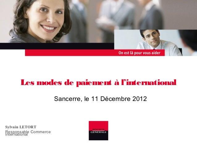 Les modes de paiement à l'international                       Sancerre, le 11 Décembre 2012Sylvain LETORTResponsable Comme...