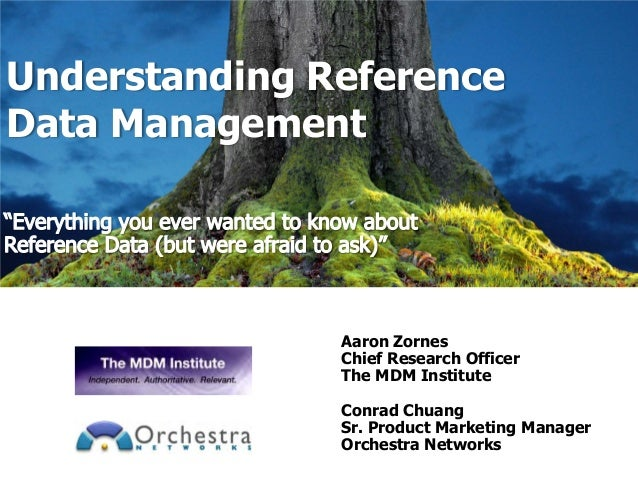 Understanding ReferenceData Management               Aaron Zornes               Chief Research Officer               The M...