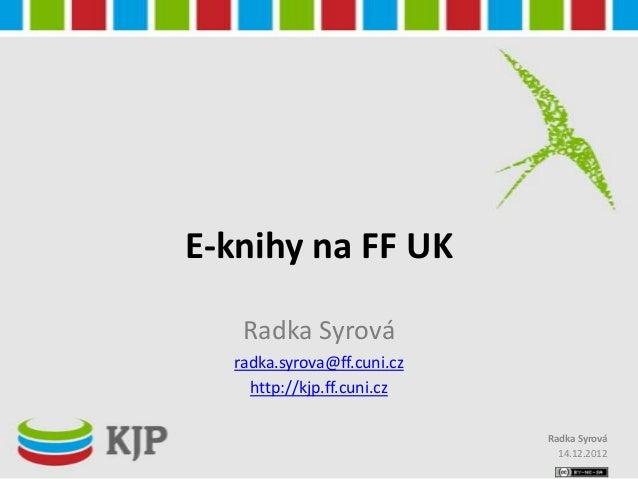 E-knihy na FF UK   Radka Syrová  radka.syrova@ff.cuni.cz    http://kjp.ff.cuni.cz                            Radka Syrová ...