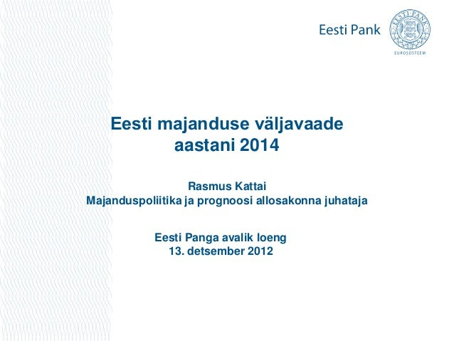 Eesti majanduse väljavaade           aastani 2014                   Rasmus KattaiMajanduspoliitika ja prognoosi allosakonn...